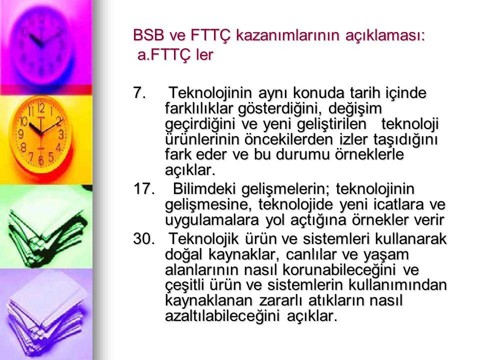 BSB ve FTTÇ kazanımlarının açıklaması: a.FTTÇ ler 7. Teknolojinin aynı konuda tarih içinde farklılıklar gösterdiğini, değişim geçirdiğini ve yeni geli
