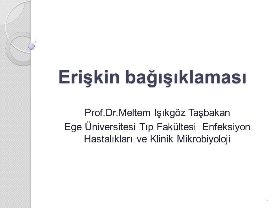 Erişkin bağışıklaması Prof.Dr.Meltem Işıkgöz Taşbakan Ege Üniversitesi Tıp Fakültesi Enfeksiyon Hastalıkları ve Klinik Mikrobiyoloji 1