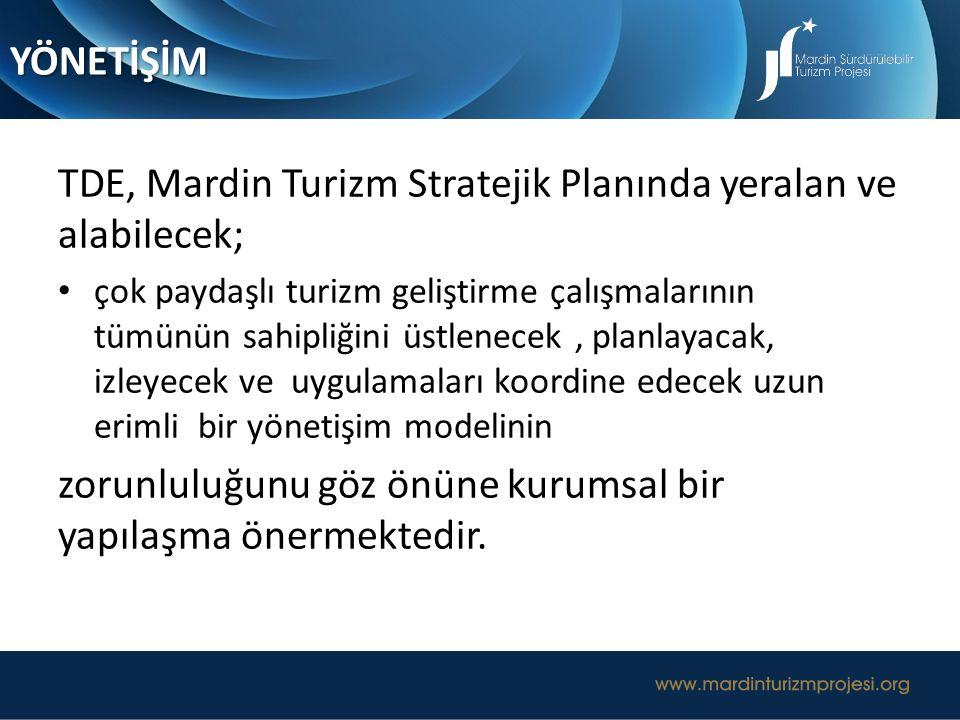 TDE, Mardin Turizm Stratejik Planında yeralan ve alabilecek; çok paydaşlı turizm geliştirme çalışmalarının tümünün sahipliğini üstlenecek, planlayacak