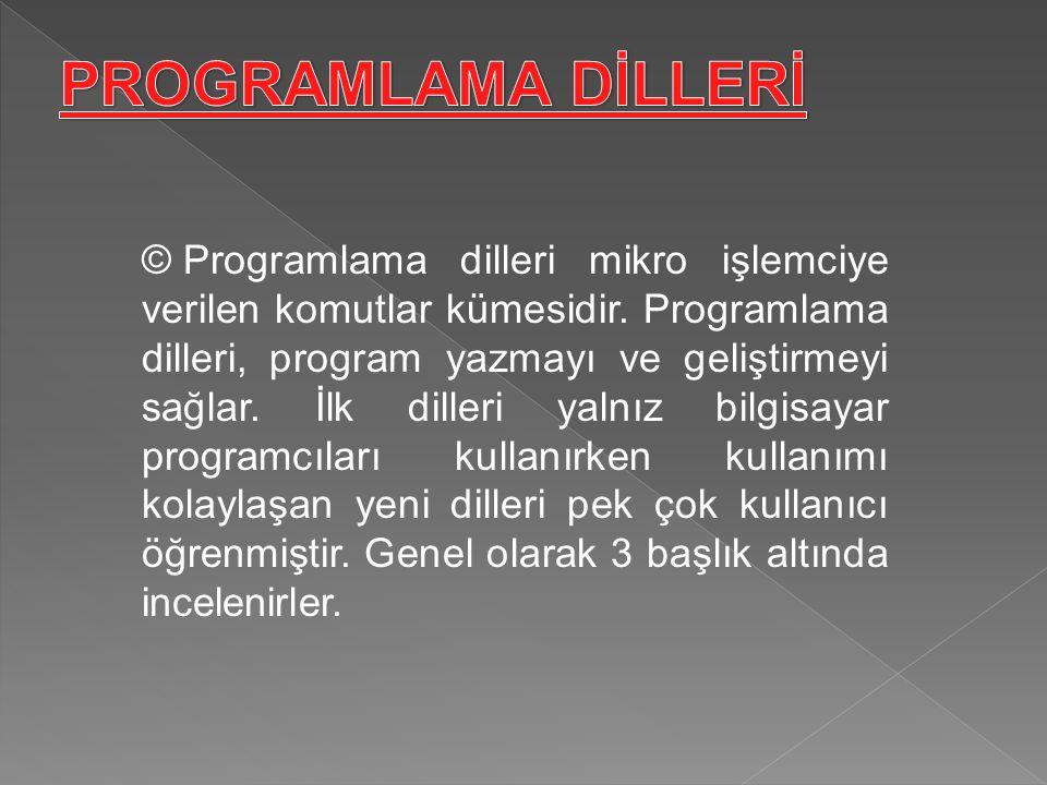 © Programlama dilleri mikro işlemciye verilen komutlar kümesidir. Programlama dilleri, program yazmayı ve geliştirmeyi sağlar. İlk dilleri yalnız bilg