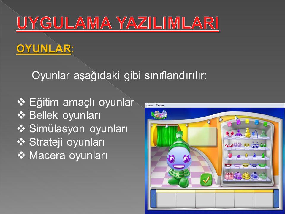 OYUNLAR OYUNLAR: Oyunlar aşağıdaki gibi sınıflandırılır:  Eğitim amaçlı oyunlar  Bellek oyunları  Simülasyon oyunları  Strateji oyunları  Macera