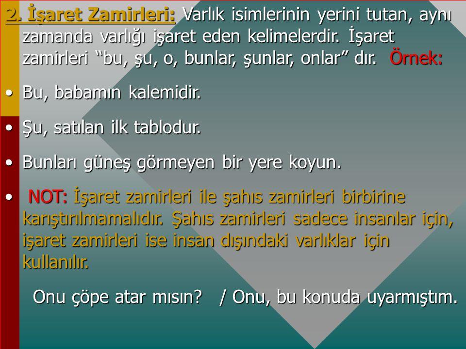 """A.Kelime Halindeki Zamirler: 1. Şahıs Zamirleri: Kişi adlarının yerlerine kullanılan sözcüklere denir. """"Ben, sen, o, biz, siz, onlar"""" sözcükleri şahıs"""