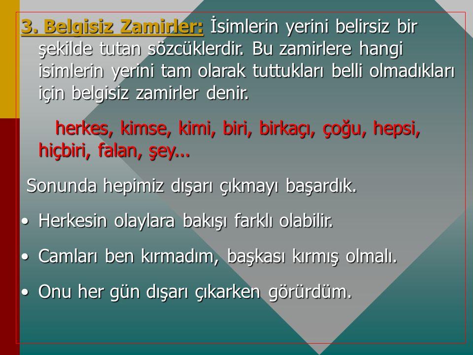 3.Belgisiz Zamirler: İsimlerin yerini belirsiz bir şekilde tutan sözcüklerdir.