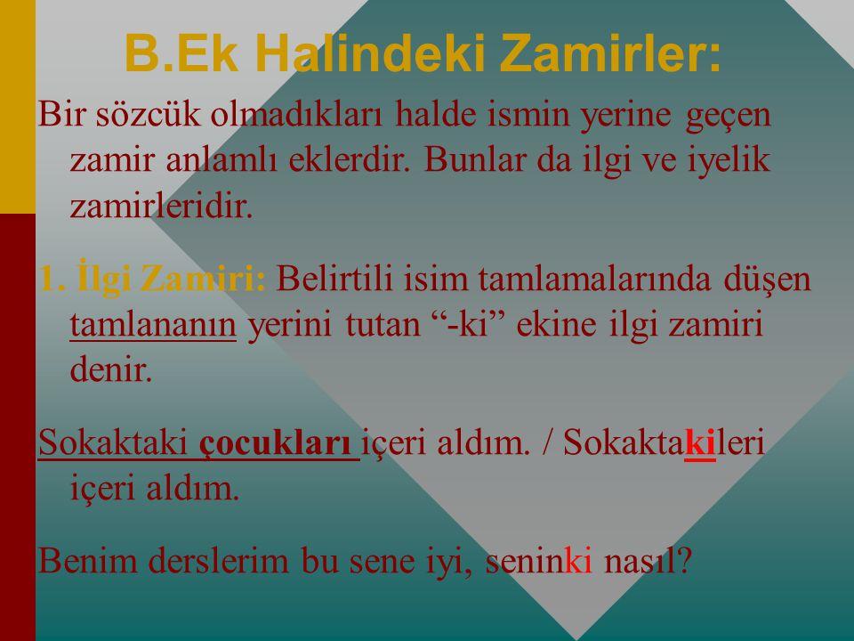 B.Ek Halindeki Zamirler: Bir sözcük olmadıkları halde ismin yerine geçen zamir anlamlı eklerdir.