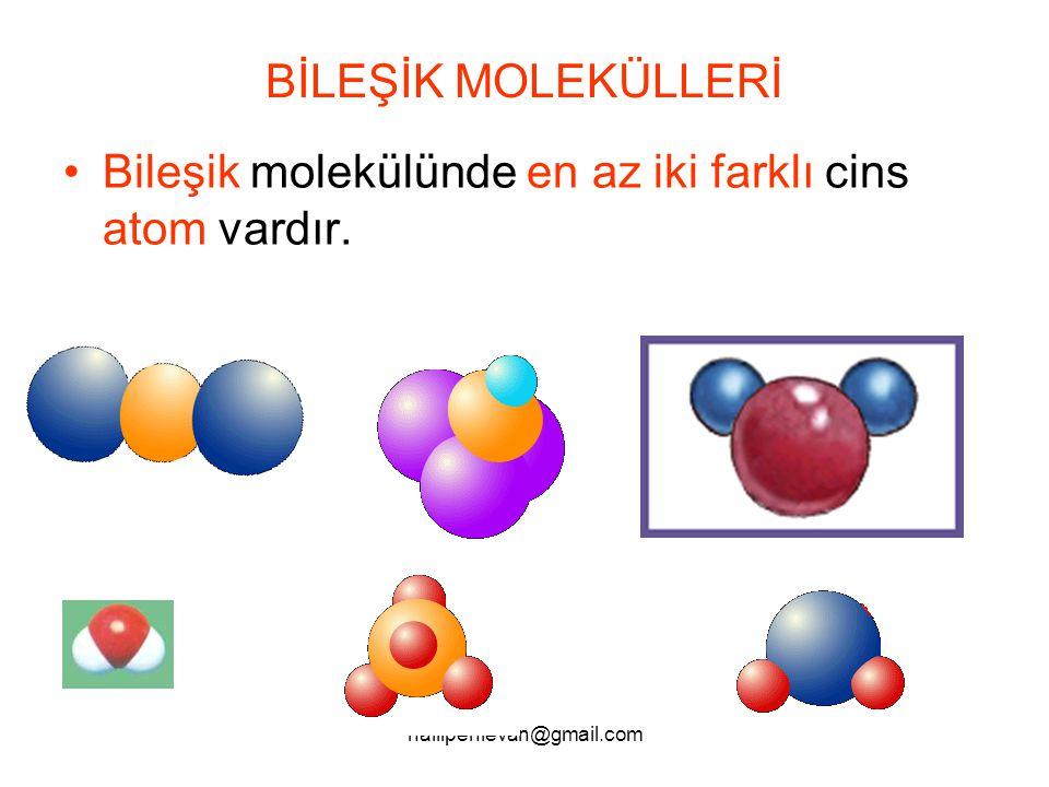 halilpehlevan@gmail.com BİLEŞİK MOLEKÜLLERİ Bileşik molekülünde en az iki farklı cins atom vardır.