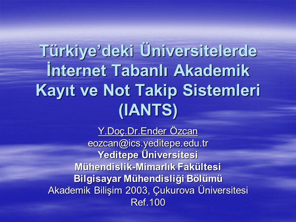 Türkiye'deki Üniversitelerde İnternet Tabanlı Akademik Kayıt ve Not Takip Sistemleri (IANTS) 12 Gözlemler ve Yorumlar III  Otomasyona geçiş tarihinin belirlenmesi  Güvensiz ortamlar  Özel bilginin korunması  Etkileşimli Sistemler diğer sistemlerle tümleşmeye açıktır  Projelerde kullanılacak teknolojilerin belirlenmesi: ödenekler, varolan program lisansları ve ekibin bilgi birikimleri  Üniversitelerimizde teknoloji birikimine sahip insan gücü yetersizdir