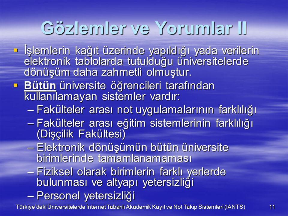 Türkiye'deki Üniversitelerde İnternet Tabanlı Akademik Kayıt ve Not Takip Sistemleri (IANTS) 11 Gözlemler ve Yorumlar II  İşlemlerin kağıt üzerinde yapıldığı yada verilerin elektronik tablolarda tutulduğu üniversitelerde dönüşüm daha zahmetli olmuştur.