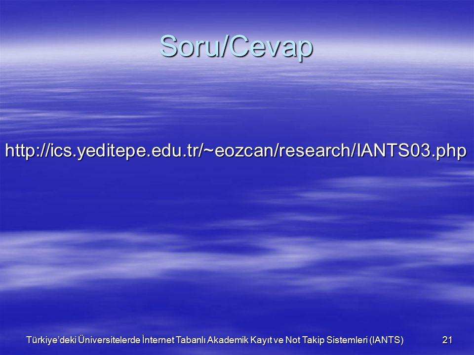 Türkiye'deki Üniversitelerde İnternet Tabanlı Akademik Kayıt ve Not Takip Sistemleri (IANTS) 21 Soru/Cevap http://ics.yeditepe.edu.tr/~eozcan/research/IANTS03.php