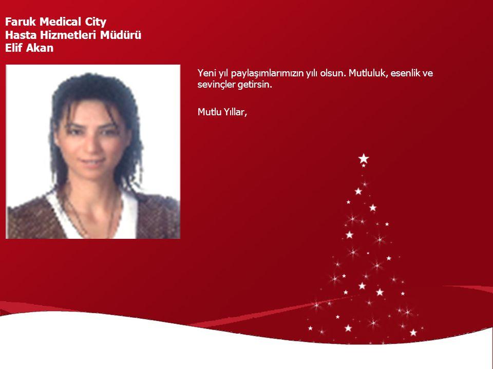 Yeni yıl paylaşımlarımızın yılı olsun. Mutluluk, esenlik ve sevinçler getirsin. Mutlu Yıllar, Faruk Medical City Hasta Hizmetleri Müdürü Elif Akan