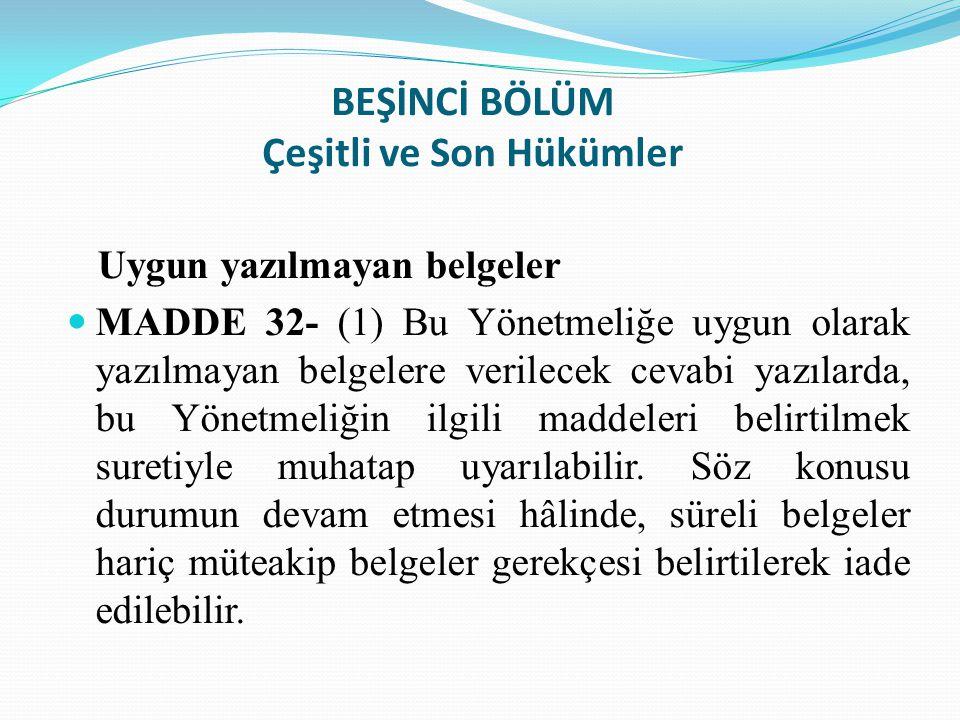 BEŞİNCİ BÖLÜM Çeşitli ve Son Hükümler Uygun yazılmayan belgeler MADDE 32- (1) Bu Yönetmeliğe uygun olarak yazılmayan belgelere verilecek cevabi yazıla