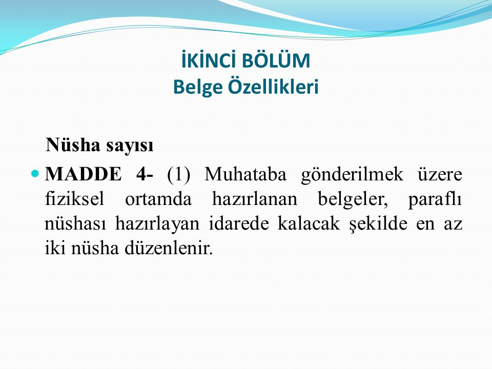 İKİNCİ BÖLÜM Belge Özellikleri Nüsha sayısı MADDE 4- (1) Muhataba gönderilmek üzere fiziksel ortamda hazırlanan belgeler, paraflı nüshası hazırlayan i