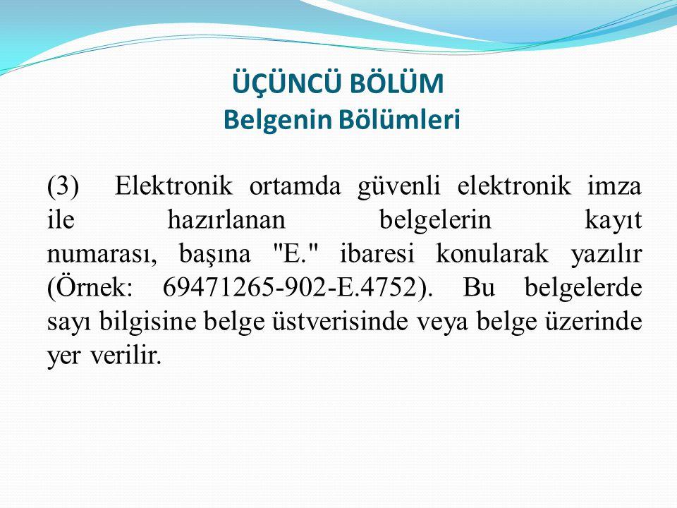 ÜÇÜNCÜ BÖLÜM Belgenin Bölümleri (3)Elektronik ortamda güvenli elektronik imza ile hazırlanan belgelerin kayıt numarası, başına