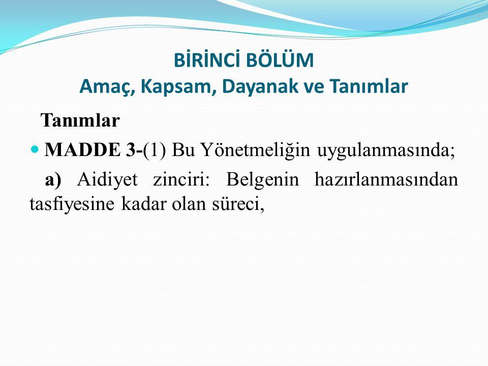 BİRİNCİ BÖLÜM Amaç, Kapsam, Dayanak ve Tanımlar Tanımlar MADDE 3-(1) Bu Yönetmeliğin uygulanmasında; a) Aidiyet zinciri: Belgenin hazırlanmasından tas