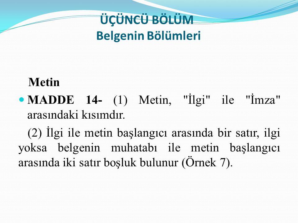 ÜÇÜNCÜ BÖLÜM Belgenin Bölümleri Metin MADDE 14- (1) Metin,