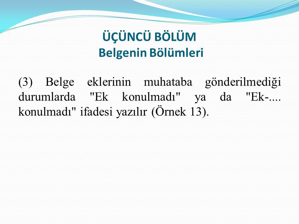 ÜÇÜNCÜ BÖLÜM Belgenin Bölümleri (3) Belge eklerinin muhataba gönderilmediği durumlarda