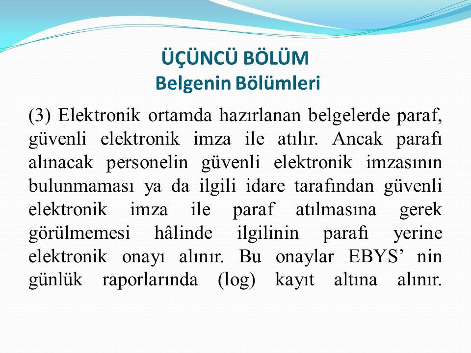 ÜÇÜNCÜ BÖLÜM Belgenin Bölümleri (3) Elektronik ortamda hazırlanan belgelerde paraf, güvenli elektronik imza ile atılır. Ancak parafı alınacak personel