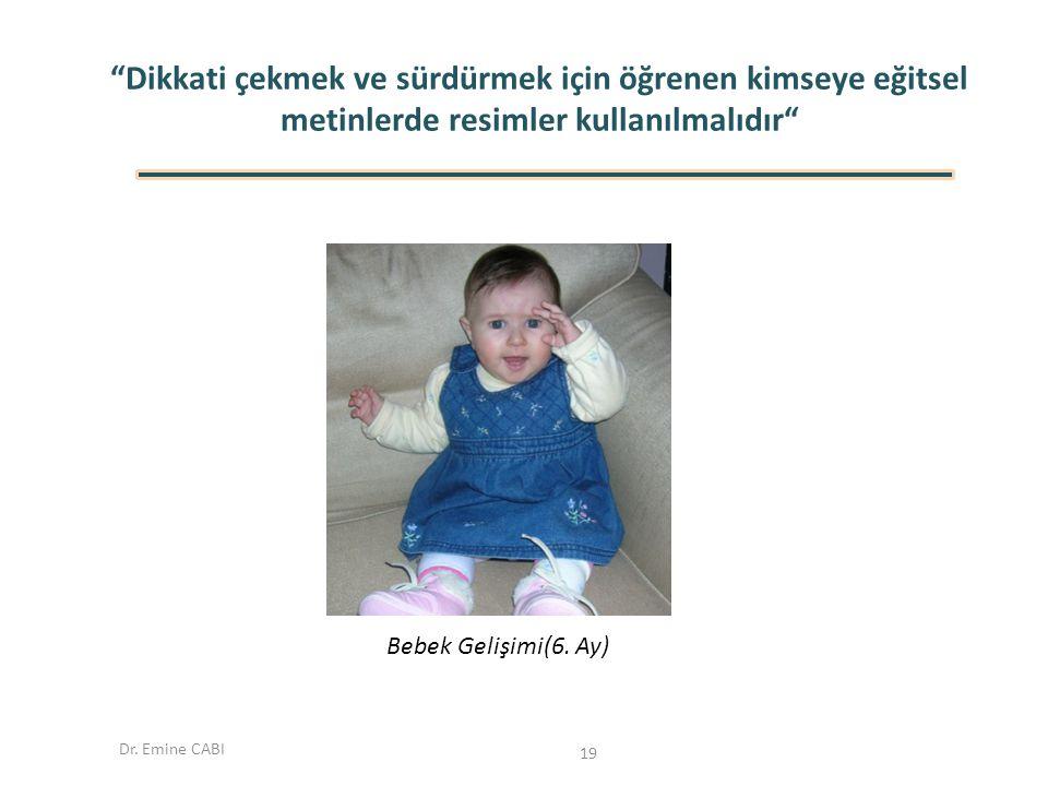 """Dr. Emine CABI """"Dikkati çekmek ve sürdürmek için öğrenen kimseye eğitsel metinlerde resimler kullanılmalıdır"""" Bebek Gelişimi(6. Ay) 19"""