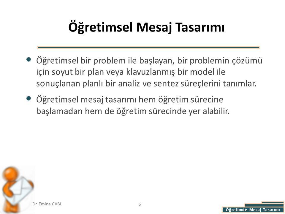 Öğretimde Mesaj Tasarımı Dr. Emine CABI Öğretimsel Mesaj Tasarımı Öğretimsel bir problem ile başlayan, bir problemin çözümü için soyut bir plan veya k