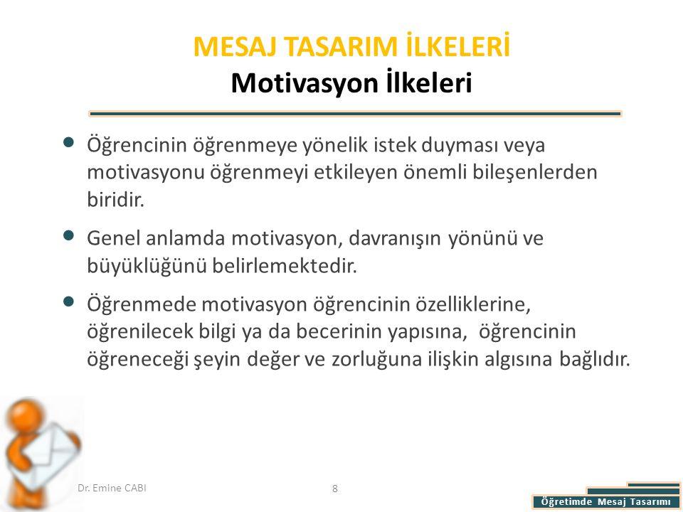 Öğretimde Mesaj Tasarımı Dr. Emine CABI MESAJ TASARIM İLKELERİ Motivasyon İlkeleri Öğrencinin öğrenmeye yönelik istek duyması veya motivasyonu öğrenme