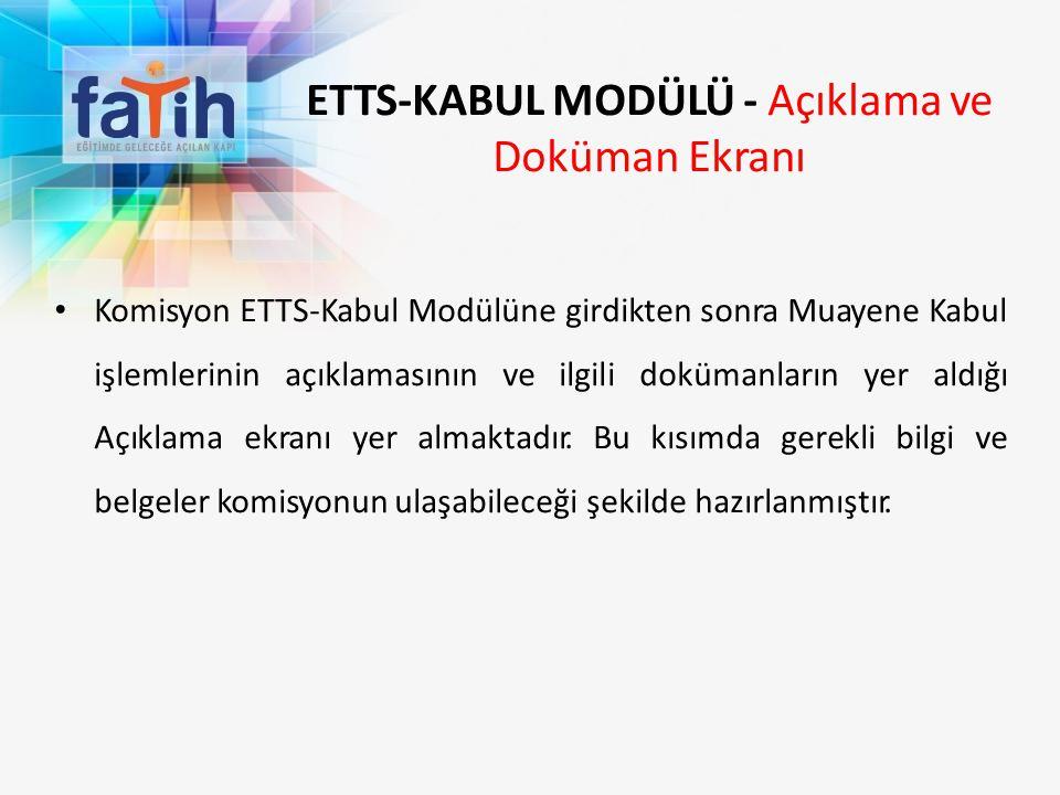 ETTS-KABUL MODÜLÜ - Açıklama ve Doküman Ekranı Komisyon ETTS-Kabul Modülüne girdikten sonra Muayene Kabul işlemlerinin açıklamasının ve ilgili doküman