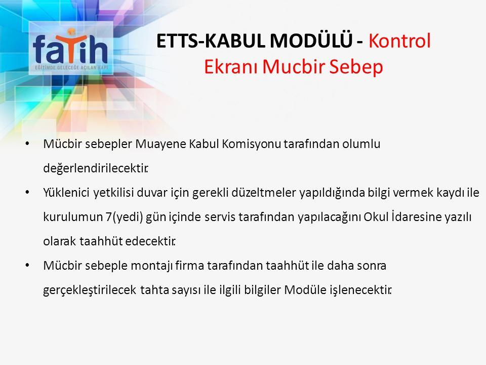 ETTS-KABUL MODÜLÜ - Kontrol Ekranı Mucbir Sebep Mücbir sebepler Muayene Kabul Komisyonu tarafından olumlu değerlendirilecektir. Yüklenici yetkilisi du