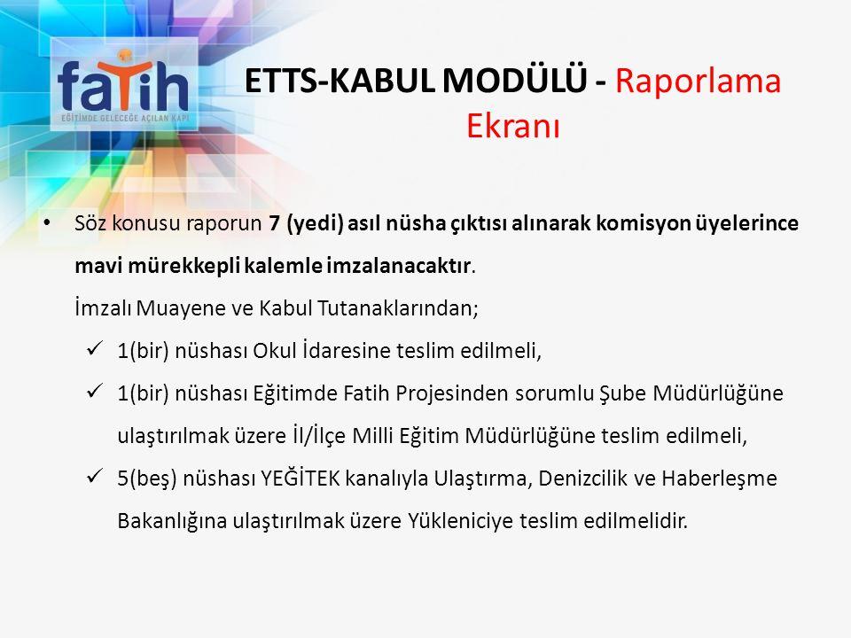 ETTS-KABUL MODÜLÜ - Raporlama Ekranı Söz konusu raporun 7 (yedi) asıl nüsha çıktısı alınarak komisyon üyelerince mavi mürekkepli kalemle imzalanacaktı