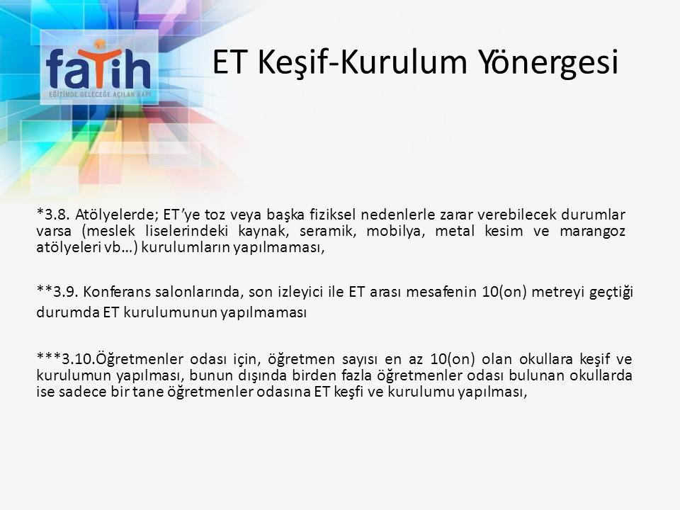 ET Keşif-Kurulum Yönergesi *3.8. Atölyelerde; ET'ye toz veya başka fiziksel nedenlerle zarar verebilecek durumlar varsa (meslek liselerindeki kaynak,