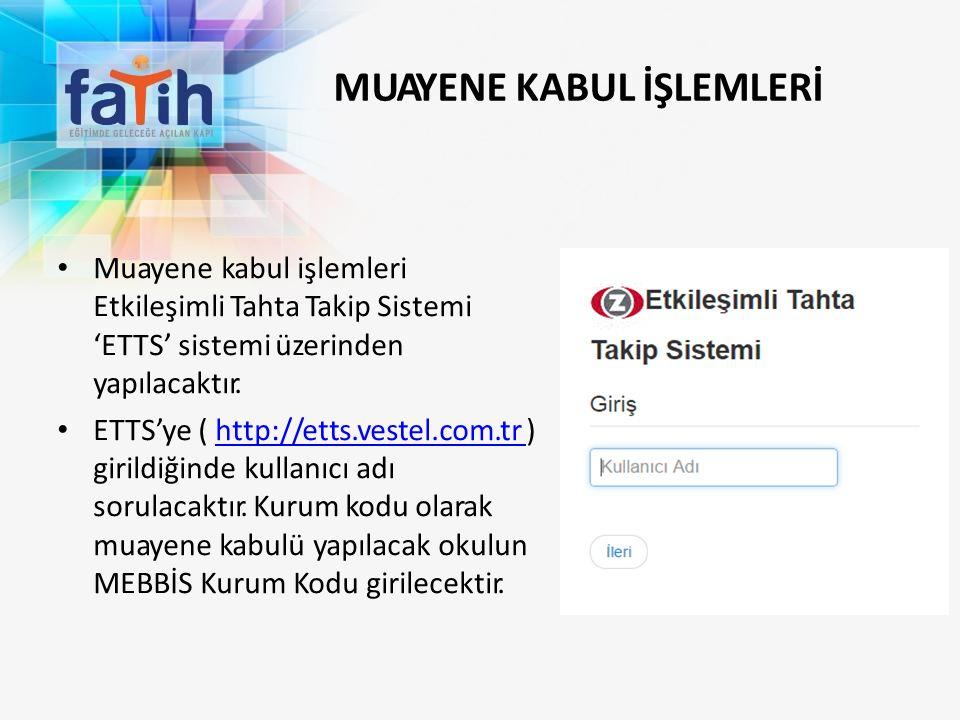 MUAYENE KABUL İŞLEMLERİ Muayene kabul işlemleri Etkileşimli Tahta Takip Sistemi 'ETTS' sistemi üzerinden yapılacaktır. ETTS'ye ( http://etts.vestel.co