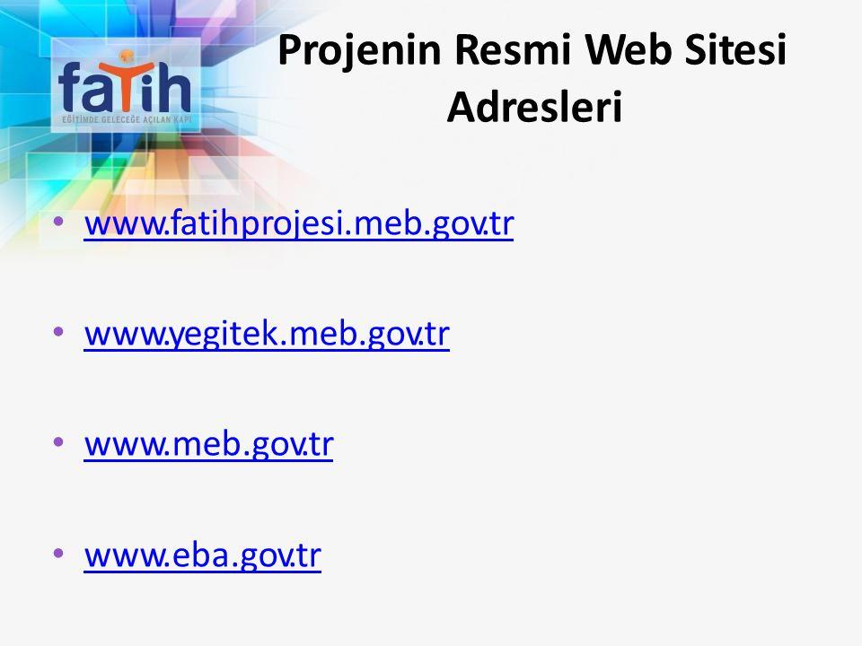 Projenin Resmi Web Sitesi Adresleri www.fatihprojesi.meb.gov.tr www.fatihprojesi.meb.gov.tr www.yegitek.meb.gov.tr www.yegitek.meb.gov.tr www.meb.gov.