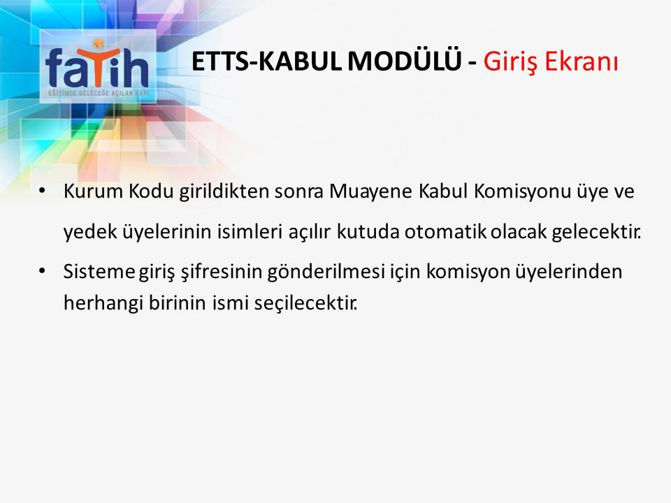 ETTS-KABUL MODÜLÜ - Giriş Ekranı Kurum Kodu girildikten sonra Muayene Kabul Komisyonu üye ve yedek üyelerinin isimleri açılır kutuda otomatik olacak g