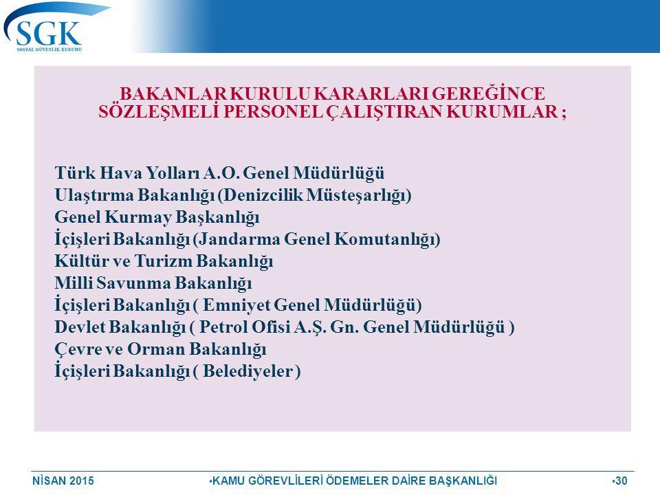 NİSAN 2015 KAMU GÖREVLİLERİ ÖDEMELER DAİRE BAŞKANLIĞI 30 BAKANLAR KURULU KARARLARI GEREĞİNCE SÖZLEŞMELİ PERSONEL ÇALIŞTIRAN KURUMLAR ; Türk Hava Yolla