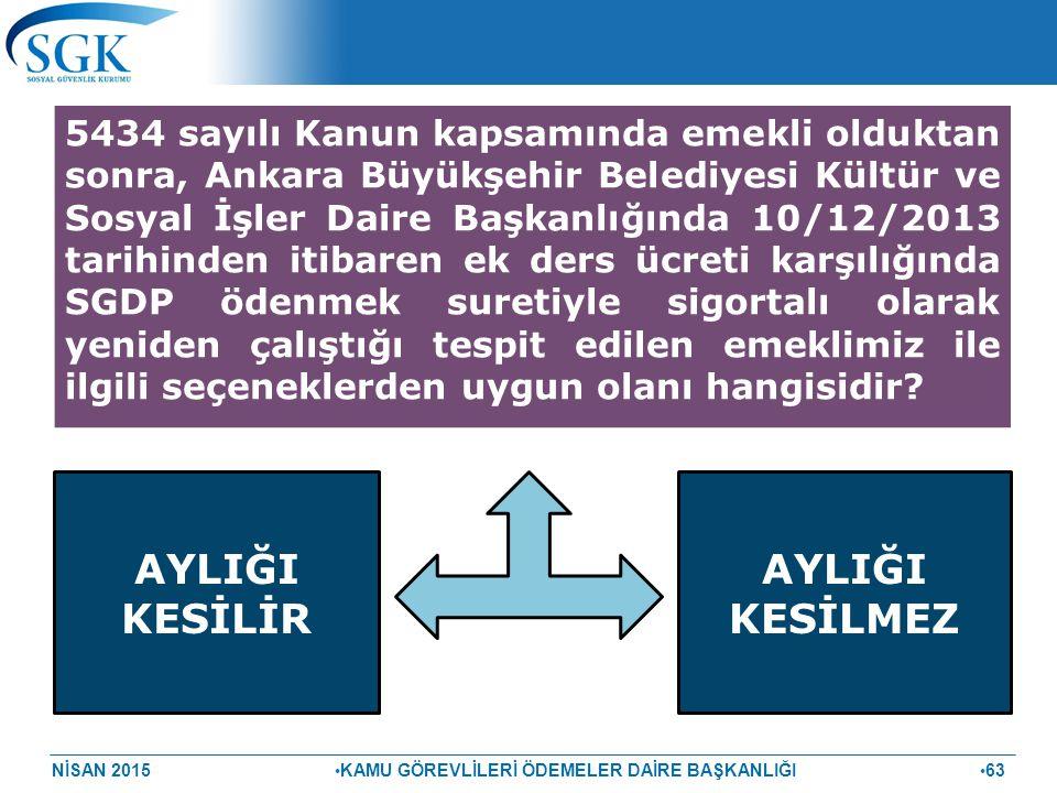 NİSAN 2015 KAMU GÖREVLİLERİ ÖDEMELER DAİRE BAŞKANLIĞI 63 5434 sayılı Kanun kapsamında emekli olduktan sonra, Ankara Büyükşehir Belediyesi Kültür ve So