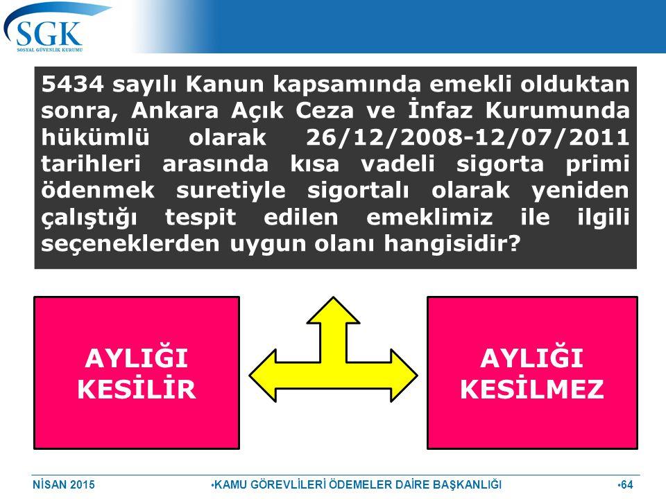 NİSAN 2015 KAMU GÖREVLİLERİ ÖDEMELER DAİRE BAŞKANLIĞI 64 5434 sayılı Kanun kapsamında emekli olduktan sonra, Ankara Açık Ceza ve İnfaz Kurumunda hüküm