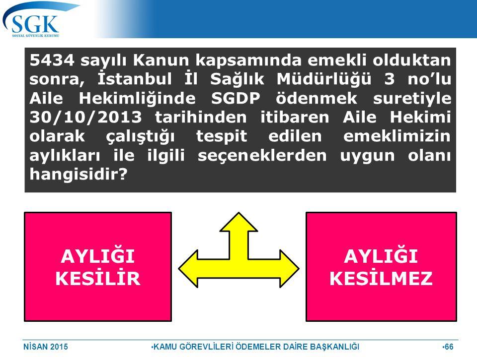 NİSAN 2015 KAMU GÖREVLİLERİ ÖDEMELER DAİRE BAŞKANLIĞI 66 5434 sayılı Kanun kapsamında emekli olduktan sonra, İstanbul İl Sağlık Müdürlüğü 3 no'lu Aile