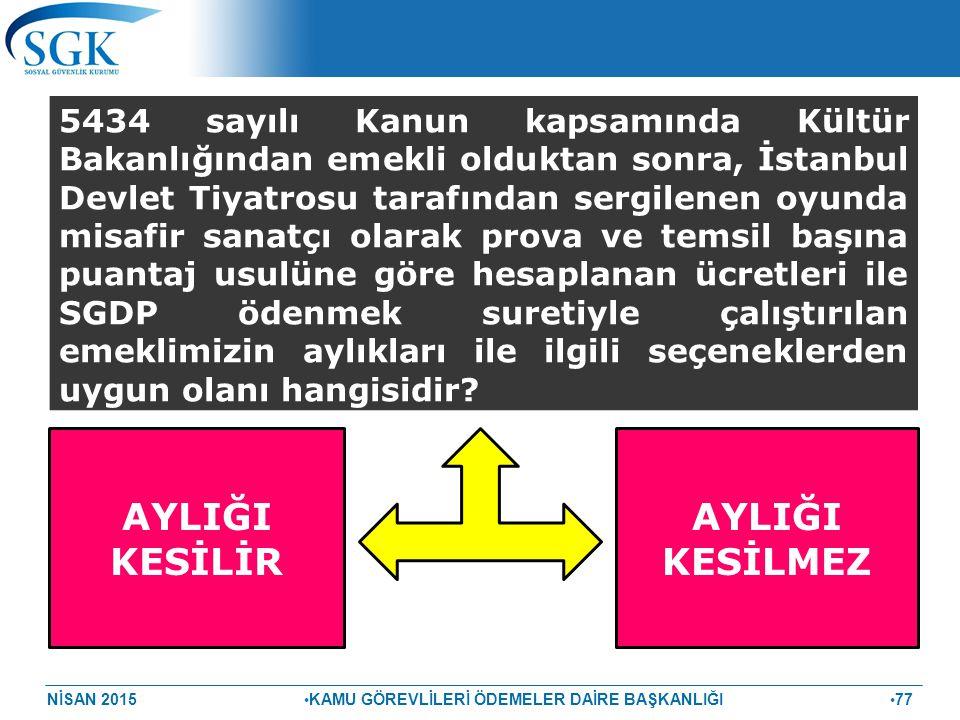 NİSAN 2015 KAMU GÖREVLİLERİ ÖDEMELER DAİRE BAŞKANLIĞI 77 5434 sayılı Kanun kapsamında Kültür Bakanlığından emekli olduktan sonra, İstanbul Devlet Tiya
