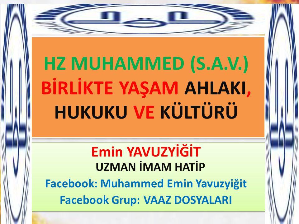 HZ MUHAMMED (S.A.V.) BİRLİKTE YAŞAM AHLAKI, HUKUKU VE KÜLTÜRÜ Emin YAVUZYİĞİT UZMAN İMAM HATİP Facebook: Muhammed Emin Yavuzyiğit Facebook Grup: VAAZ