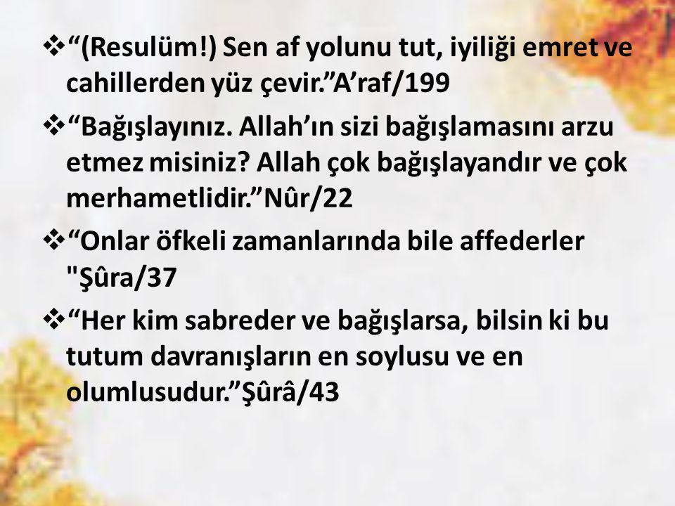 (Resulüm!) Sen af yolunu tut, iyiliği emret ve cahillerden yüz çevir. A'raf/199  Bağışlayınız.
