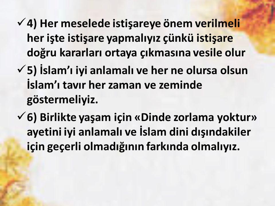 4) Her meselede istişareye önem verilmeli her işte istişare yapmalıyız çünkü istişare doğru kararları ortaya çıkmasına vesile olur 5) İslam'ı iyi anla