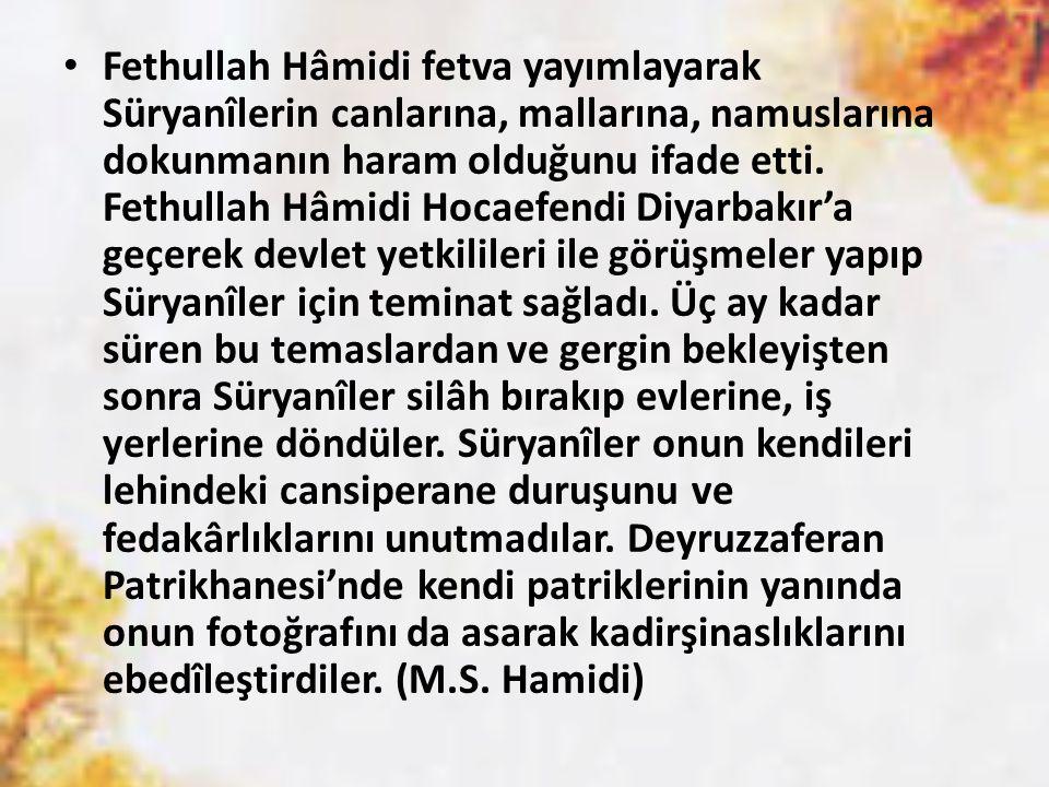 Fethullah Hâmidi fetva yayımlayarak Süryanîlerin canlarına, mallarına, namuslarına dokunmanın haram olduğunu ifade etti. Fethullah Hâmidi Hocaefendi D