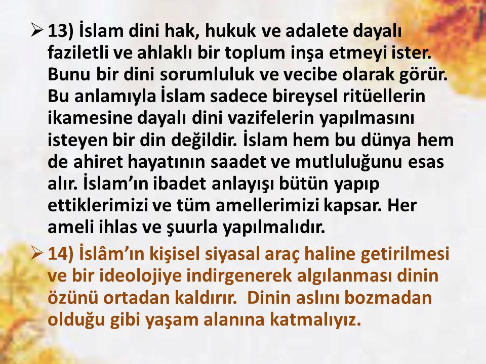  13) İslam dini hak, hukuk ve adalete dayalı faziletli ve ahlaklı bir toplum inşa etmeyi ister. Bunu bir dini sorumluluk ve vecibe olarak görür. Bu a