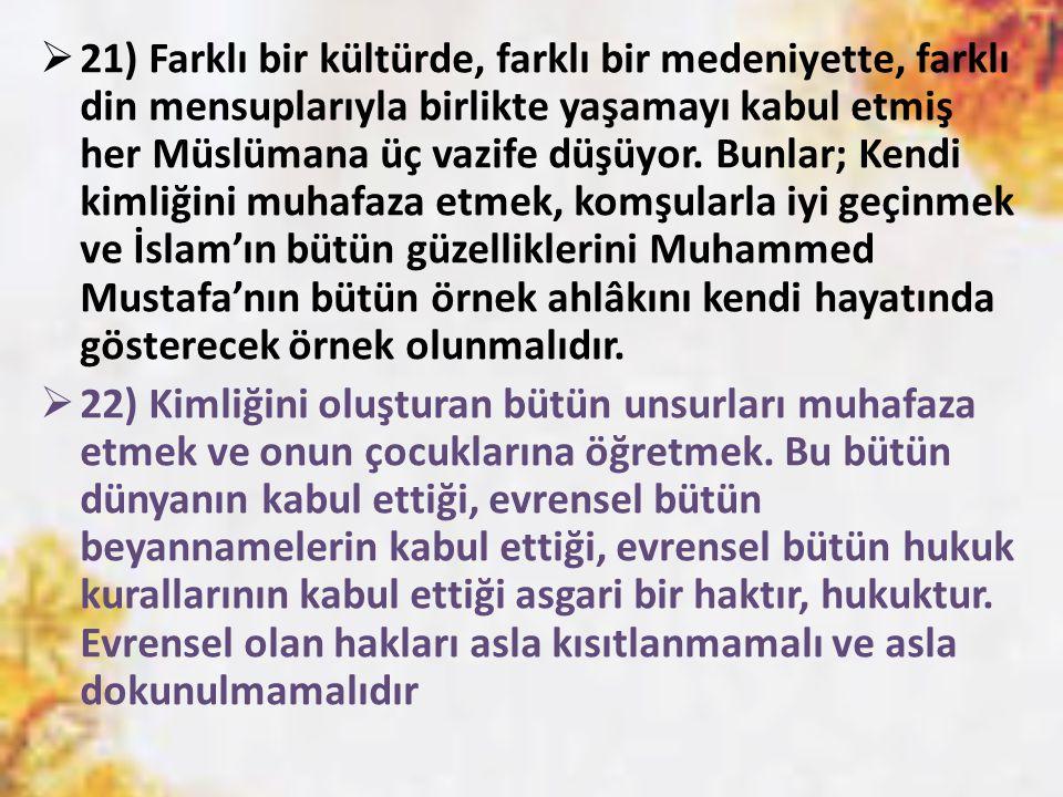  21) Farklı bir kültürde, farklı bir medeniyette, farklı din mensuplarıyla birlikte yaşamayı kabul etmiş her Müslümana üç vazife düşüyor.