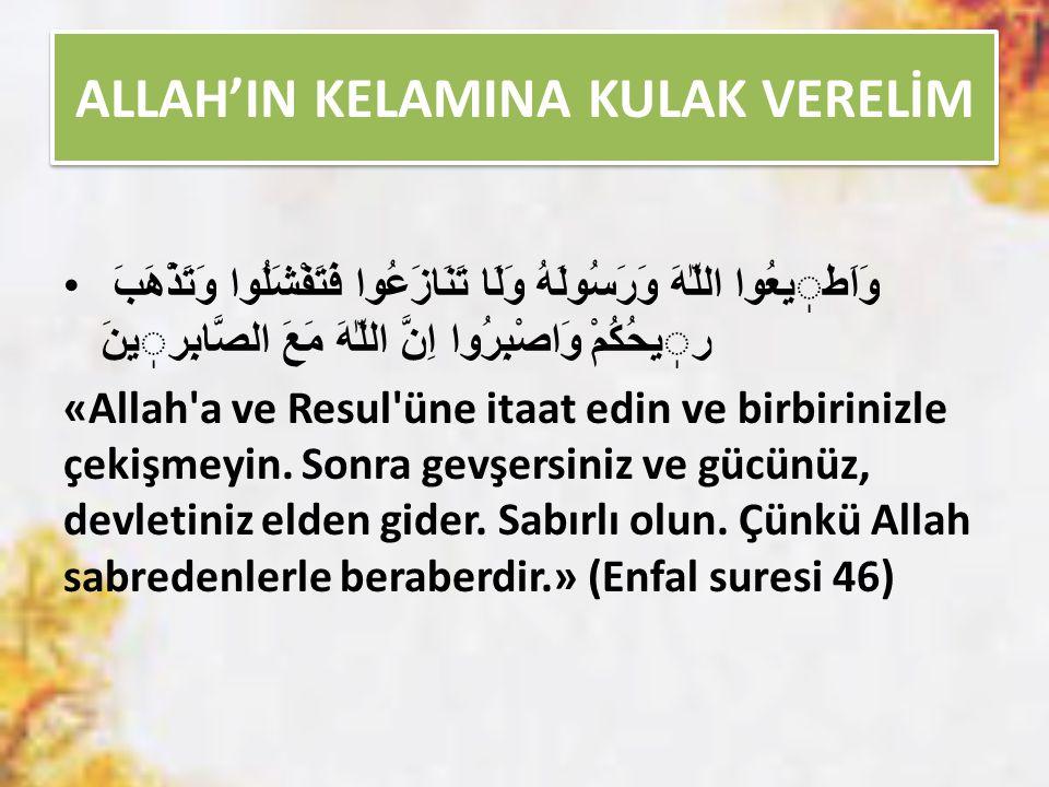 ALLAH'IN KELAMINA KULAK VERELİM وَاَطيعُوا اللّٰهَ وَرَسُولَهُ وَلَا تَنَازَعُوا فَتَفْشَلُوا وَتَذْهَبَ ريحُكُمْ وَاصْبِرُوا اِنَّ اللّٰهَ مَعَ الصَّابِرينَ «Allah a ve Resul üne itaat edin ve birbirinizle çekişmeyin.