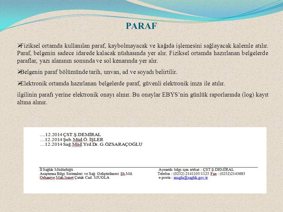 PARAF  Fiziksel ortamda kullanılan paraf, kaybolmayacak ve kağıda işlemesini sağlayacak kalemle atılır. Paraf, belgenin sadece idarede kalacak nüshas