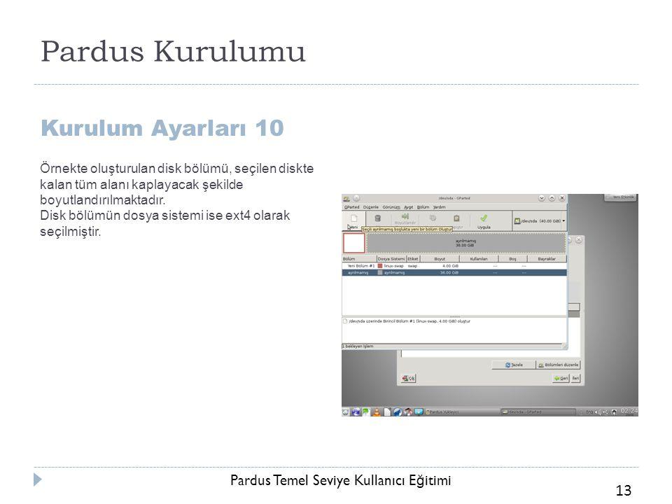 Pardus Temel Seviye Kullanıcı E ğ itimi 13 Pardus Kurulumu Kurulum Ayarları 10 Örnekte oluşturulan disk bölümü, seçilen diskte kalan tüm alanı kaplaya