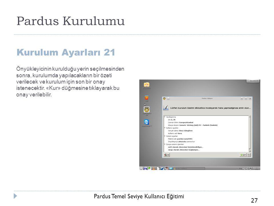 Pardus Temel Seviye Kullanıcı E ğ itimi 27 Pardus Kurulumu Kurulum Ayarları 21 Önyükleyicinin kurulduğu yerin seçilmesinden sonra, kurulumda yapılacak