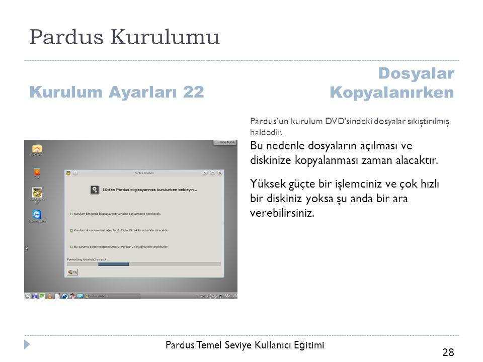 Pardus Temel Seviye Kullanıcı E ğ itimi 28 Pardus Kurulumu Kurulum Ayarları 22 Dosyalar Kopyalanırken Pardus'un kurulum DVD'sindeki dosyalar sıkıştırı