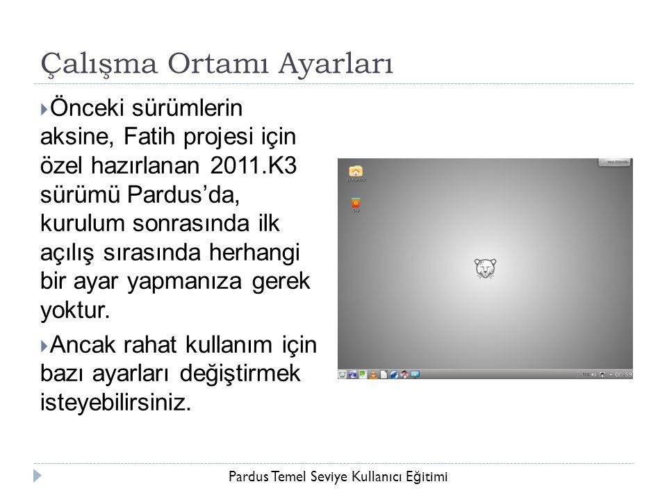 Pardus Temel Seviye Kullanıcı E ğ itimi Çalışma Ortamı Ayarları  Önceki sürümlerin aksine, Fatih projesi için özel hazırlanan 2011.K3 sürümü Pardus'd