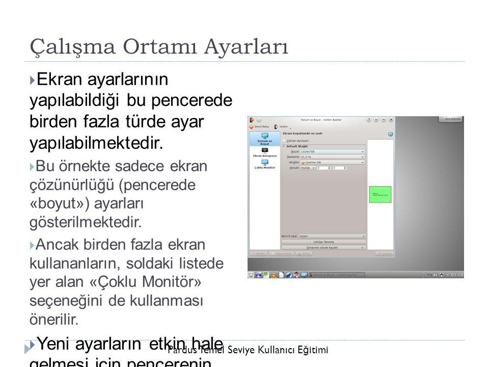 Pardus Temel Seviye Kullanıcı E ğ itimi Çalışma Ortamı Ayarları  Ekran ayarlarının yapılabildiği bu pencerede birden fazla türde ayar yapılabilmekted