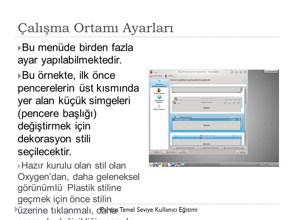 Pardus Temel Seviye Kullanıcı E ğ itimi Çalışma Ortamı Ayarları  Bu menüde birden fazla ayar yapılabilmektedir.  Bu örnekte, ilk önce pencerelerin ü