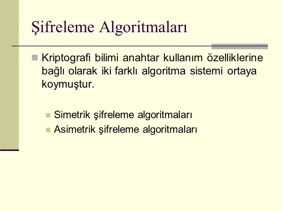 Simetrik Şifreleme Algoritmaları Simetrik şifreleme algoritmaları şifreleme ve deşifreleme işlemleri için tek bir gizli anahtar kullanmaktadır.